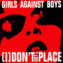 [I] Don't Got a Place | Girls Against Boys