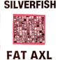 Fat Axl | Silverfish